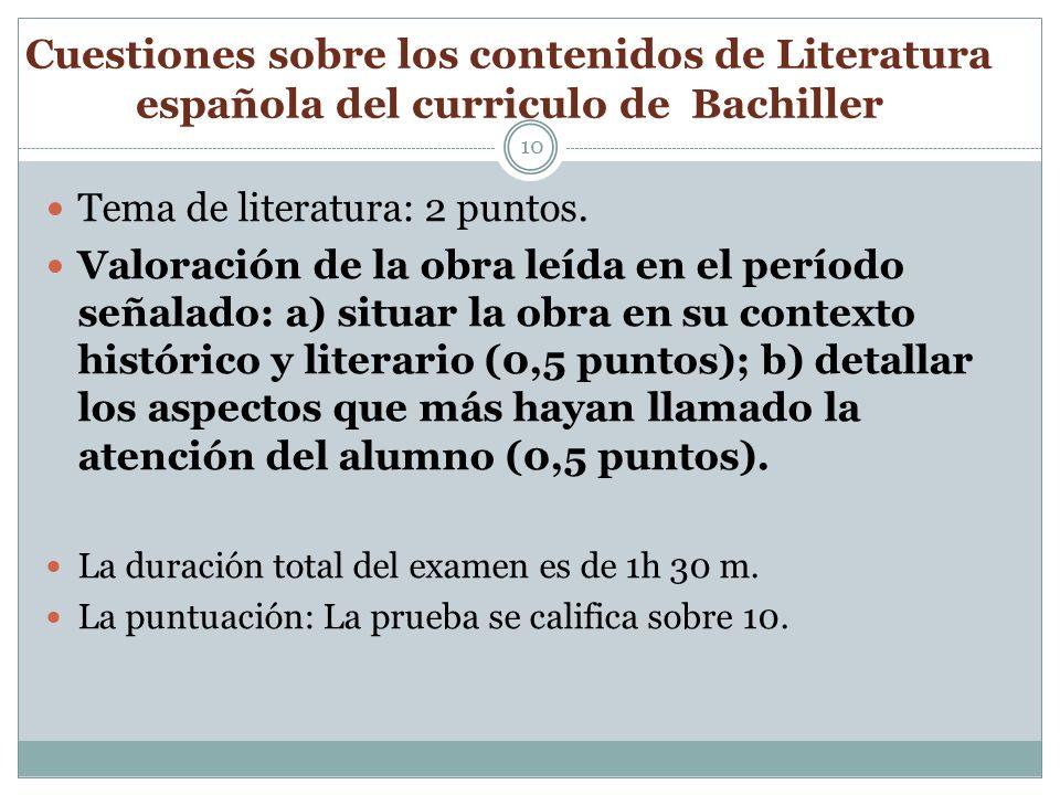 Cuestiones sobre los contenidos de Literatura española del curriculo de Bachiller 10 Tema de literatura: 2 puntos. Valoración de la obra leída en el p
