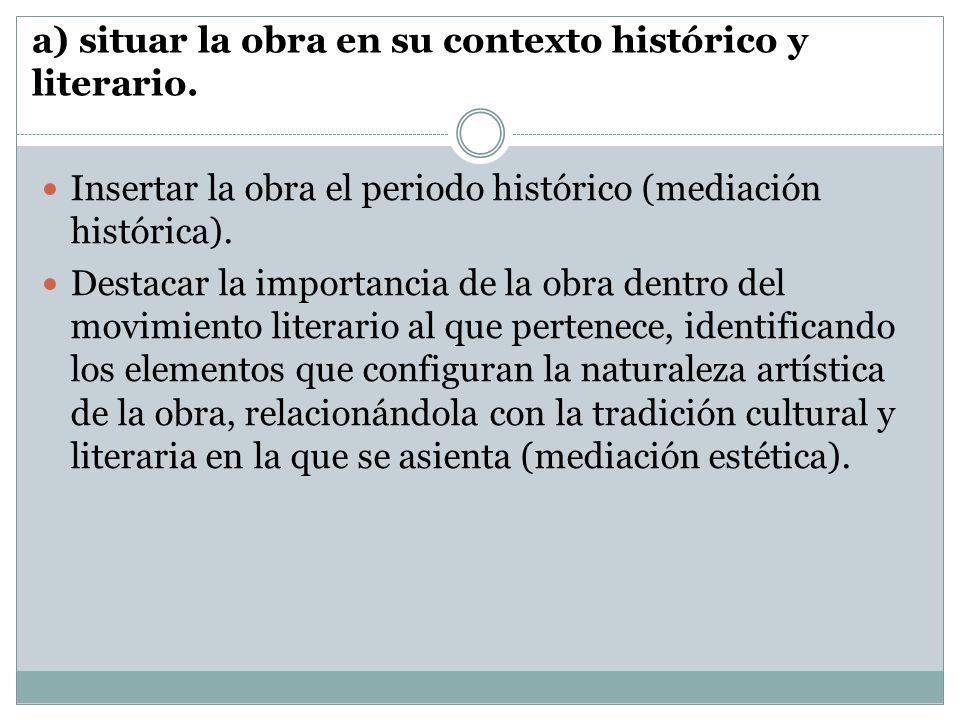 Insertar la obra el periodo histórico (mediación histórica). Destacar la importancia de la obra dentro del movimiento literario al que pertenece, iden