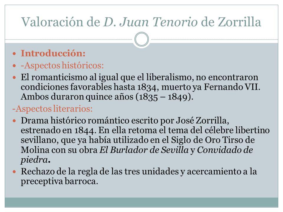 Valoración de D. Juan Tenorio de Zorrilla Introducción: -Aspectos históricos: El romanticismo al igual que el liberalismo, no encontraron condiciones