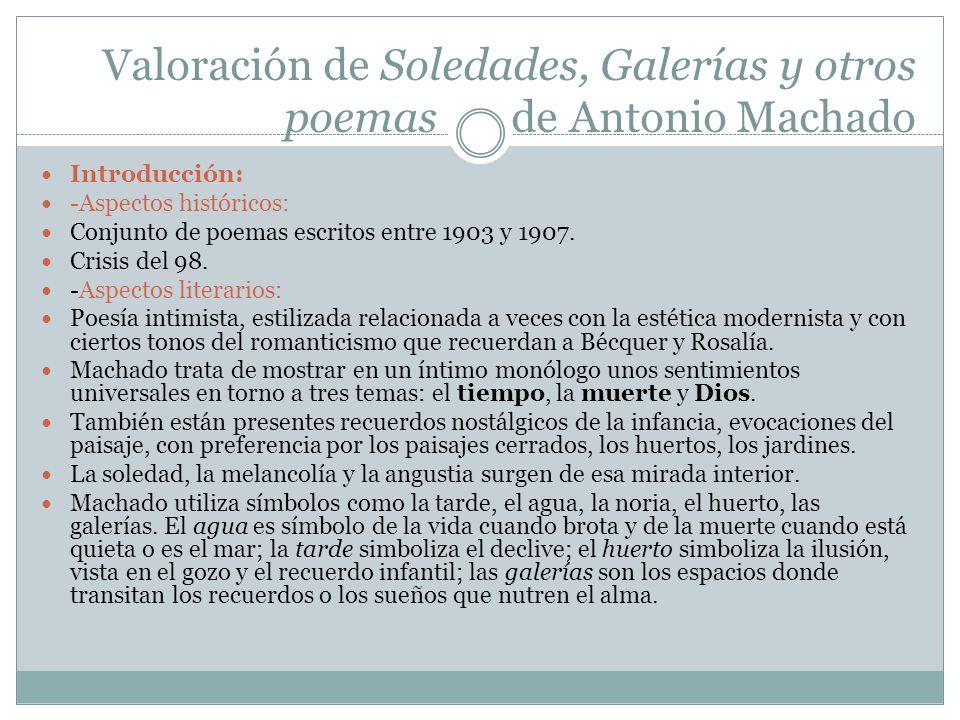 Valoración de Soledades, Galerías y otros poemas de Antonio Machado Introducción: -Aspectos históricos: Conjunto de poemas escritos entre 1903 y 1907.