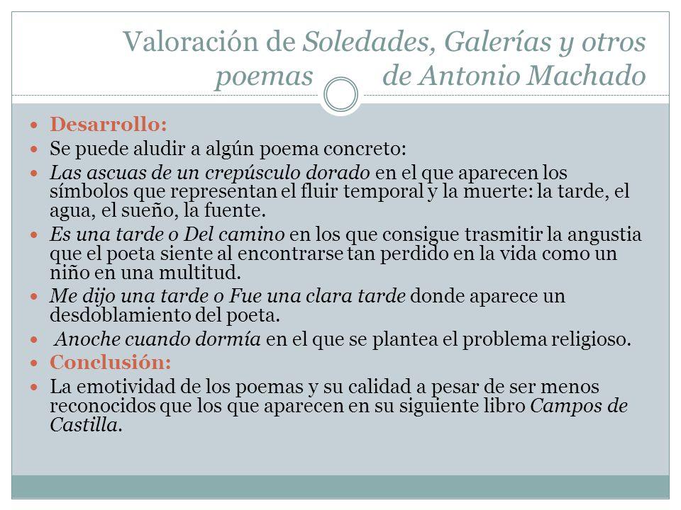 Valoración de Soledades, Galerías y otros poemas de Antonio Machado Desarrollo: Se puede aludir a algún poema concreto: Las ascuas de un crepúsculo do