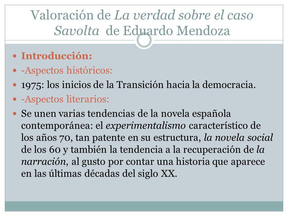 Valoración de La verdad sobre el caso Savolta de Eduardo Mendoza Introducción: -Aspectos históricos: 1975: los inicios de la Transición hacia la democ