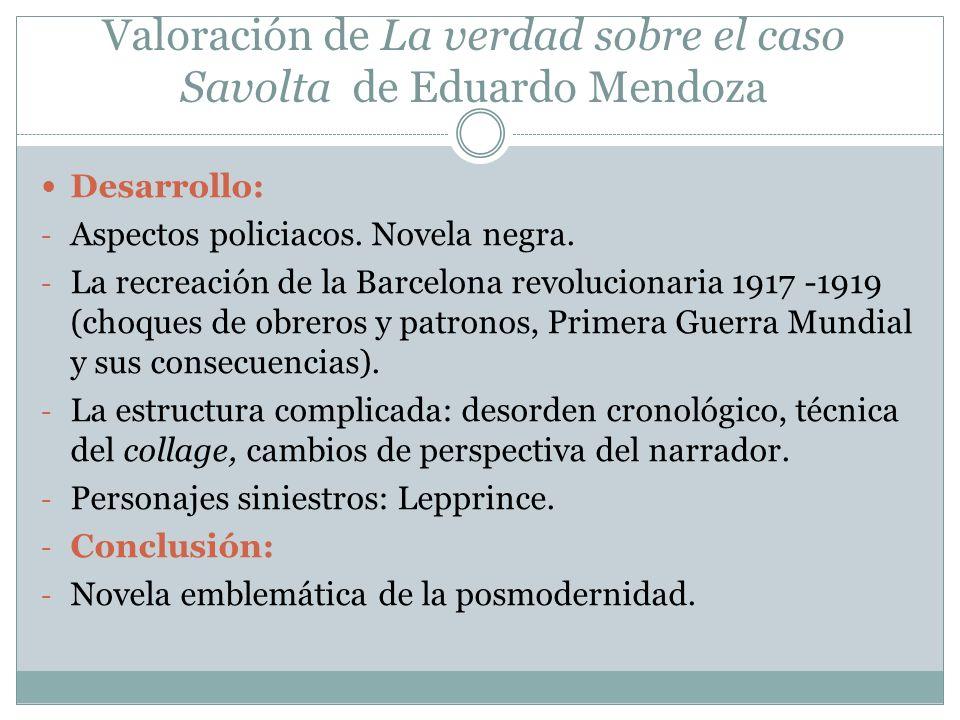 Valoración de La verdad sobre el caso Savolta de Eduardo Mendoza Desarrollo: - Aspectos policiacos. Novela negra. - La recreación de la Barcelona revo