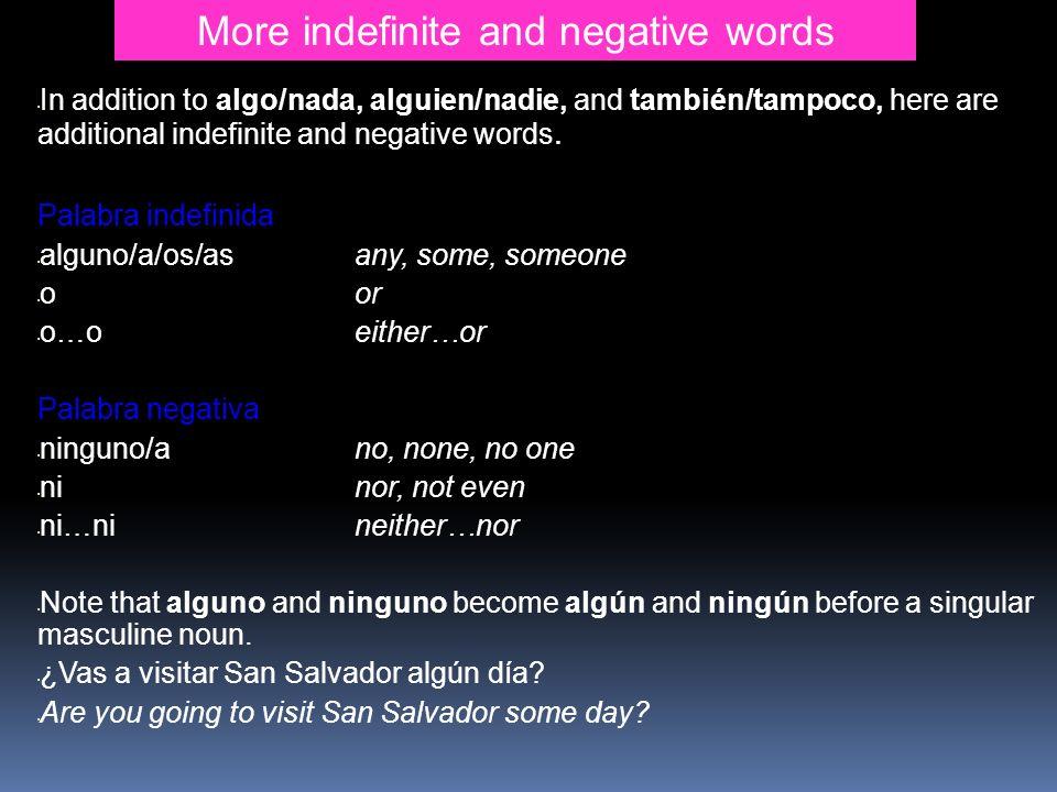 More indefinite and negative words In addition to algo/nada, alguien/nadie, and también/tampoco, here are additional indefinite and negative words. Pa