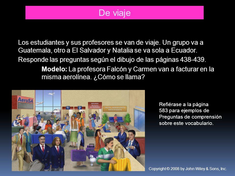 Copyright © 2008 by John Wiley & Sons, Inc. De viaje Los estudiantes y sus profesores se van de viaje. Un grupo va a Guatemala, otro a El Salvador y N