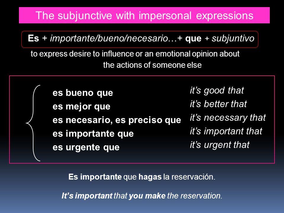 The subjunctive with impersonal expressions es bueno que es mejor que es necesario, es preciso que es importante que es urgente que its good that its
