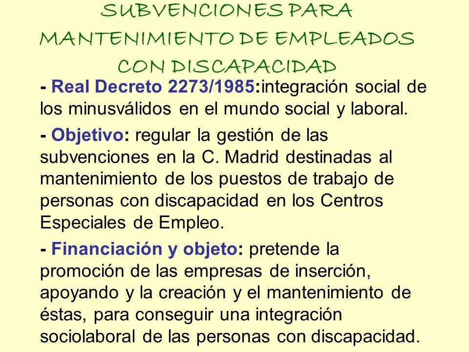 SUBVENCIONES PARA MANTENIMIENTO DE EMPLEADOS CON DISCAPACIDAD - Real Decreto 2273/1985:integración social de los minusválidos en el mundo social y lab