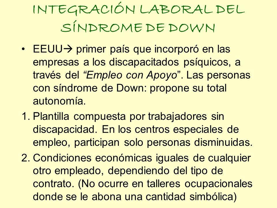 INTEGRACIÓN LABORAL DEL SÍNDROME DE DOWN EEUU primer país que incorporó en las empresas a los discapacitados psíquicos, a través del Empleo con Apoyo.