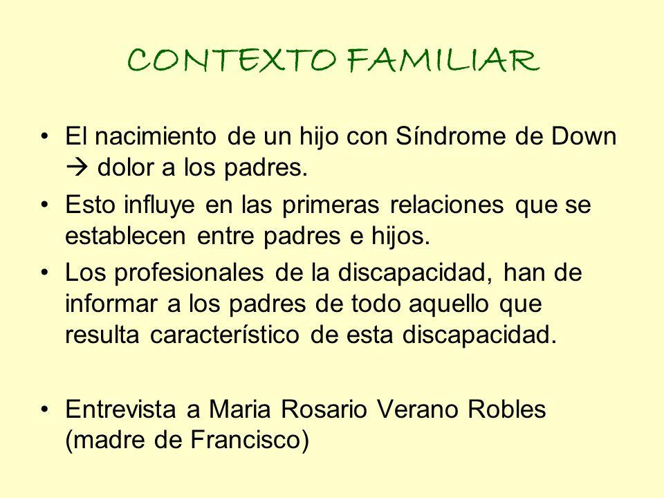 CONTEXTO FAMILIAR El nacimiento de un hijo con Síndrome de Down dolor a los padres. Esto influye en las primeras relaciones que se establecen entre pa
