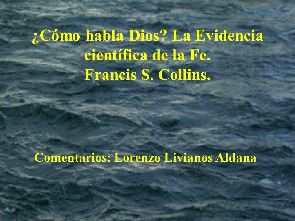 ¿Cómo habla Dios? La Evidencia científica de la Fe. Francis S. Collins. Comentarios: Lorenzo Livianos Aldana