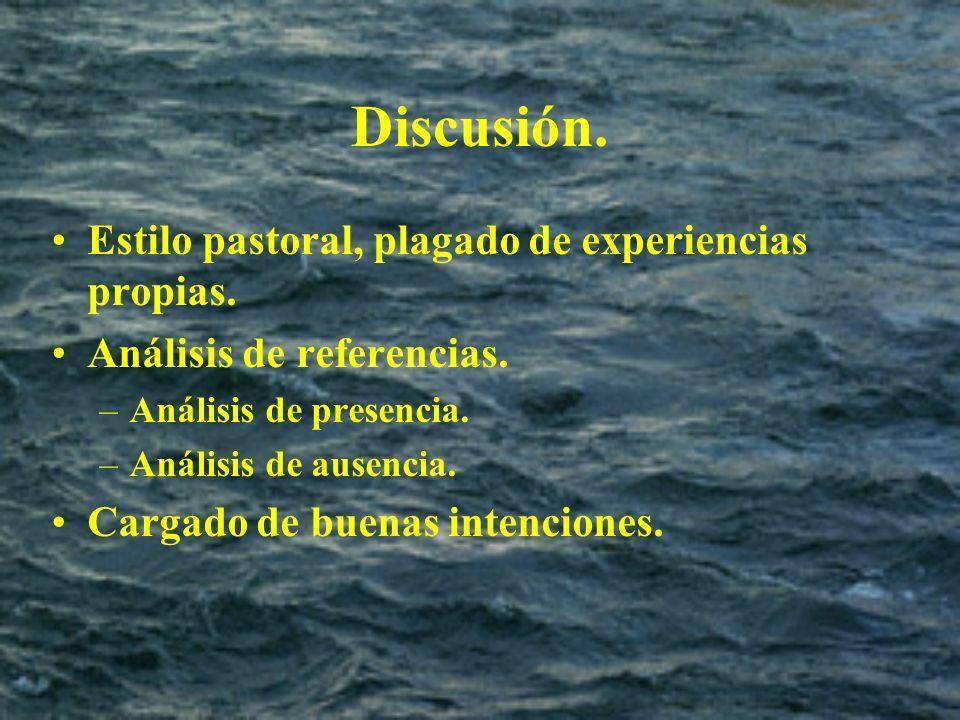 Discusión. Estilo pastoral, plagado de experiencias propias. Análisis de referencias. –Análisis de presencia. –Análisis de ausencia. Cargado de buenas