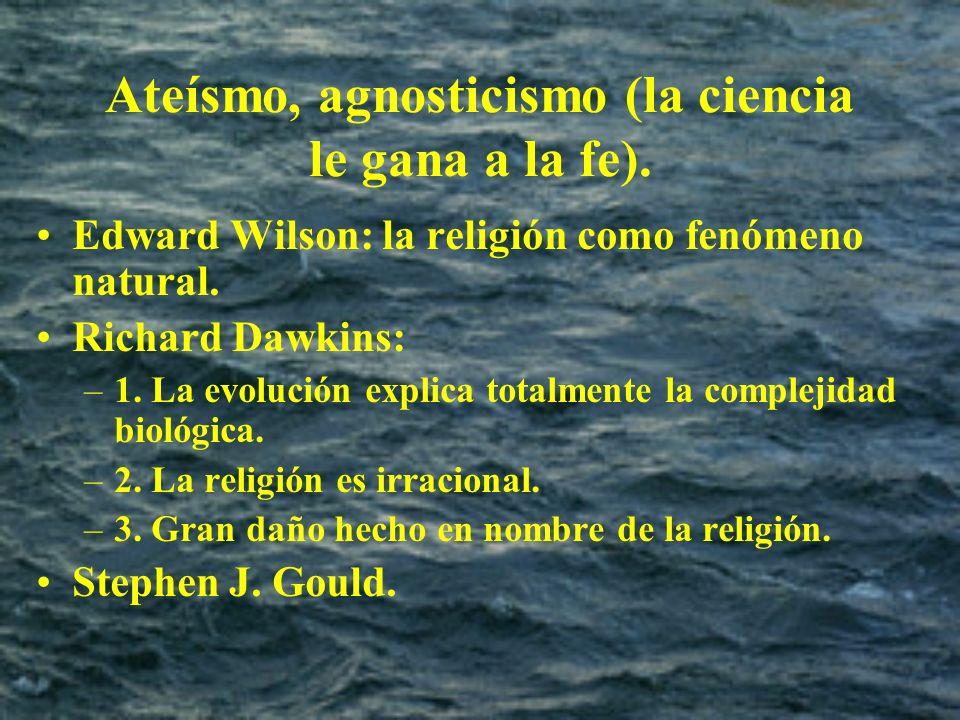 Ateísmo, agnosticismo (la ciencia le gana a la fe). Edward Wilson: la religión como fenómeno natural. Richard Dawkins: –1. La evolución explica totalm