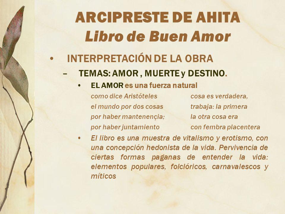 ARCIPRESTE DE AHITA Libro de Buen Amor INTERPRETACIÓN DE LA OBRA –TEMAS: AMOR, MUERTE y DESTINO. EL AMOR es una fuerza natural como dice Aristótelesco