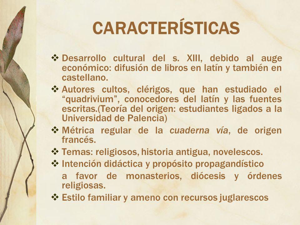 CARACTERÍSTICAS Desarrollo cultural del s. XIII, debido al auge económico: difusión de libros en latín y también en castellano. Autores cultos, clérig