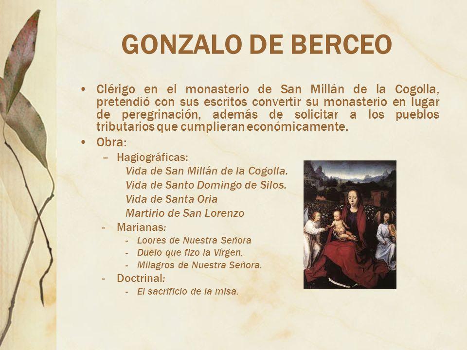 GONZALO DE BERCEO Clérigo en el monasterio de San Millán de la Cogolla, pretendió con sus escritos convertir su monasterio en lugar de peregrinación,