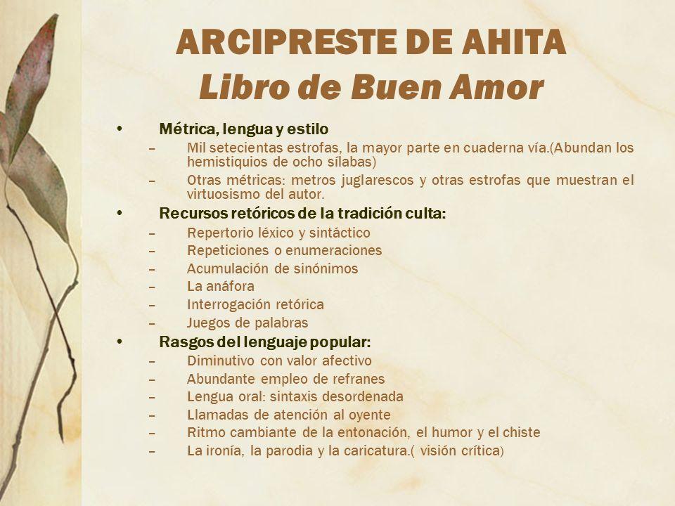 ARCIPRESTE DE AHITA Libro de Buen Amor Métrica, lengua y estilo –Mil setecientas estrofas, la mayor parte en cuaderna vía.(Abundan los hemistiquios de