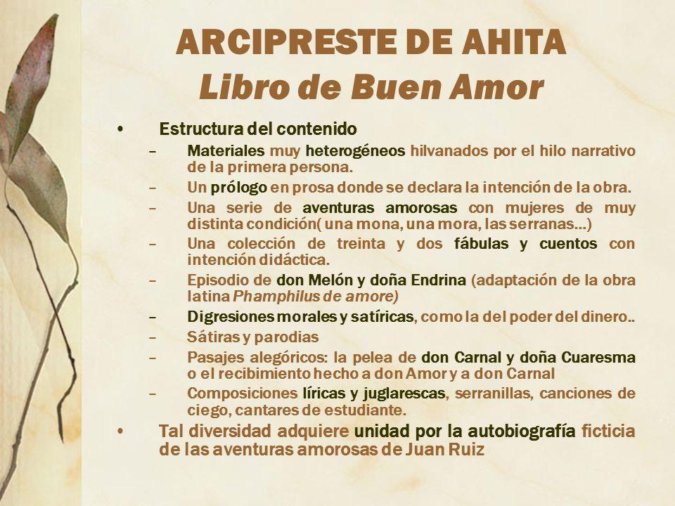 ARCIPRESTE DE AHITA Libro de Buen Amor Estructura del contenido –Materiales muy heterogéneos hilvanados por el hilo narrativo de la primera persona. –