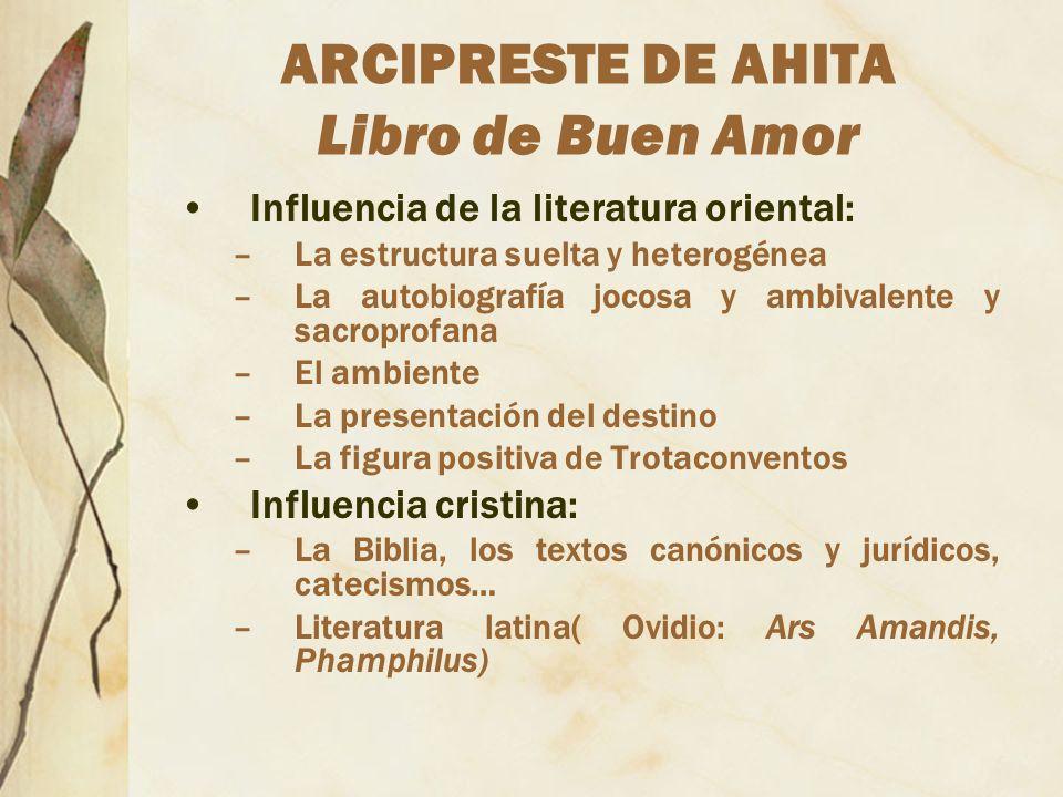 ARCIPRESTE DE AHITA Libro de Buen Amor Influencia de la literatura oriental: –La estructura suelta y heterogénea –La autobiografía jocosa y ambivalent