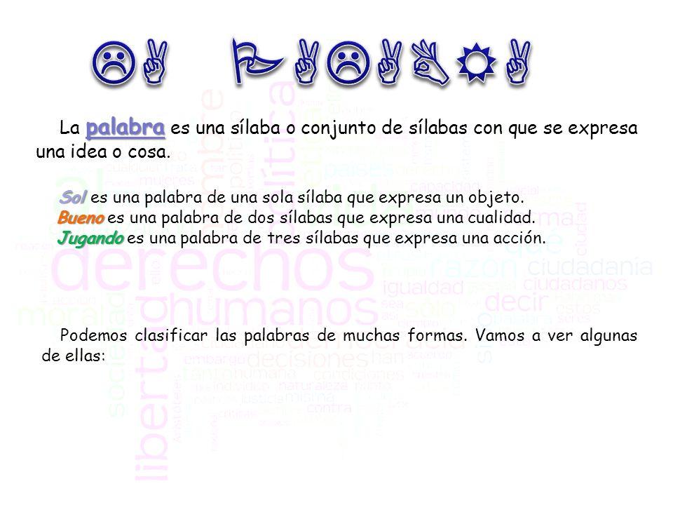 palabra La palabra es una sílaba o conjunto de sílabas con que se expresa una idea o cosa. Sol Sol es una palabra de una sola sílaba que expresa un ob