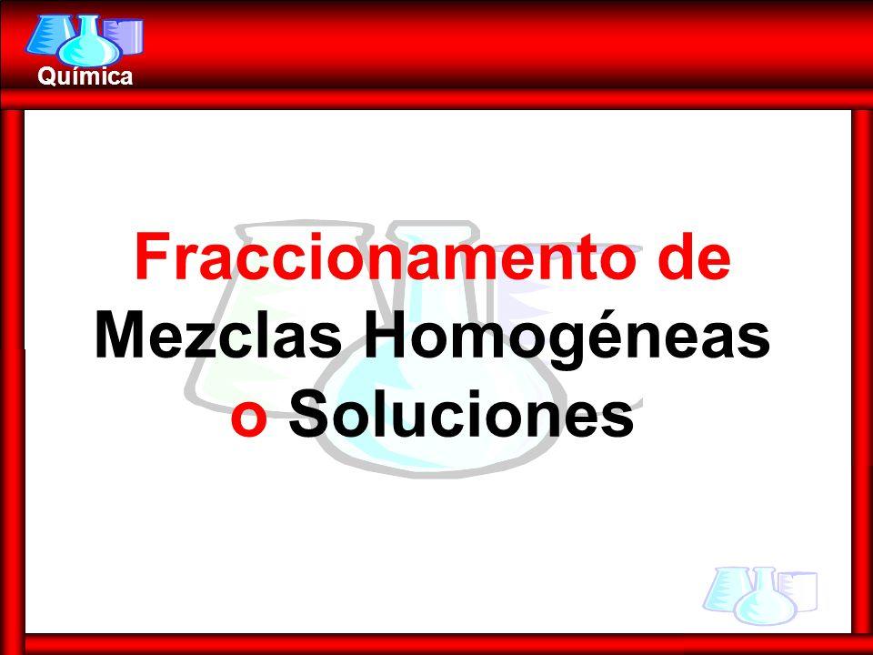 Química Fraccionamento de Mezclas Homogéneas o Soluciones