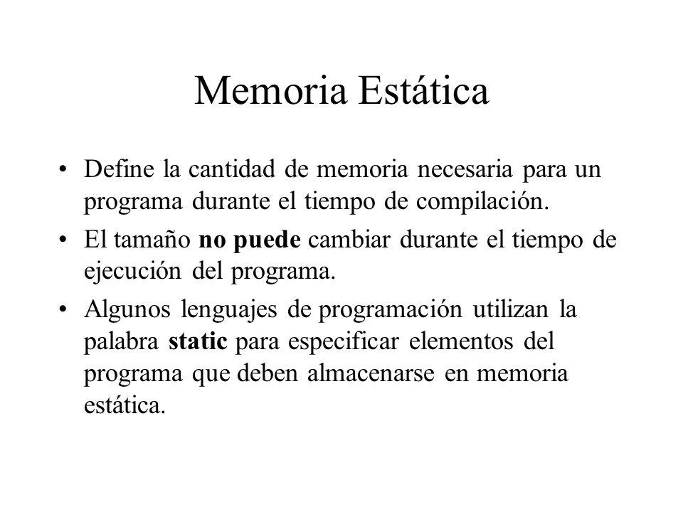 Memoria Estática Define la cantidad de memoria necesaria para un programa durante el tiempo de compilación. El tamaño no puede cambiar durante el tiem