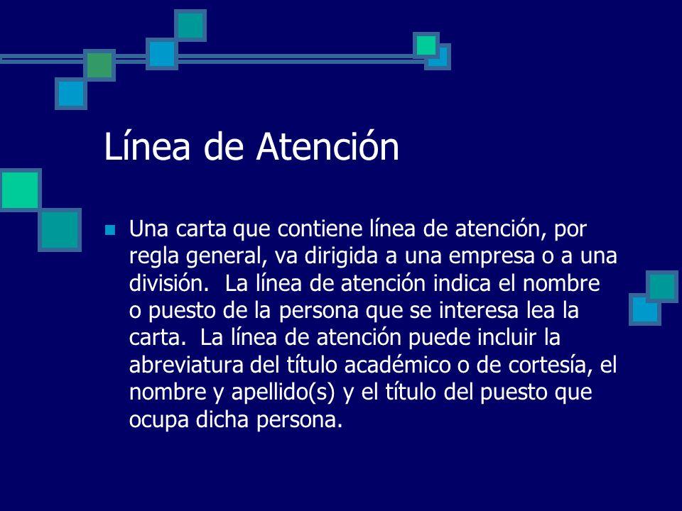 Línea de Atención Una carta que contiene línea de atención, por regla general, va dirigida a una empresa o a una división. La línea de atención indica
