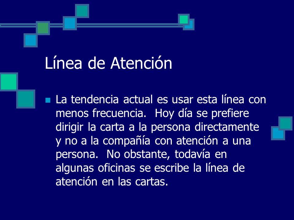 Línea de Atención La tendencia actual es usar esta línea con menos frecuencia. Hoy día se prefiere dirigir la carta a la persona directamente y no a l