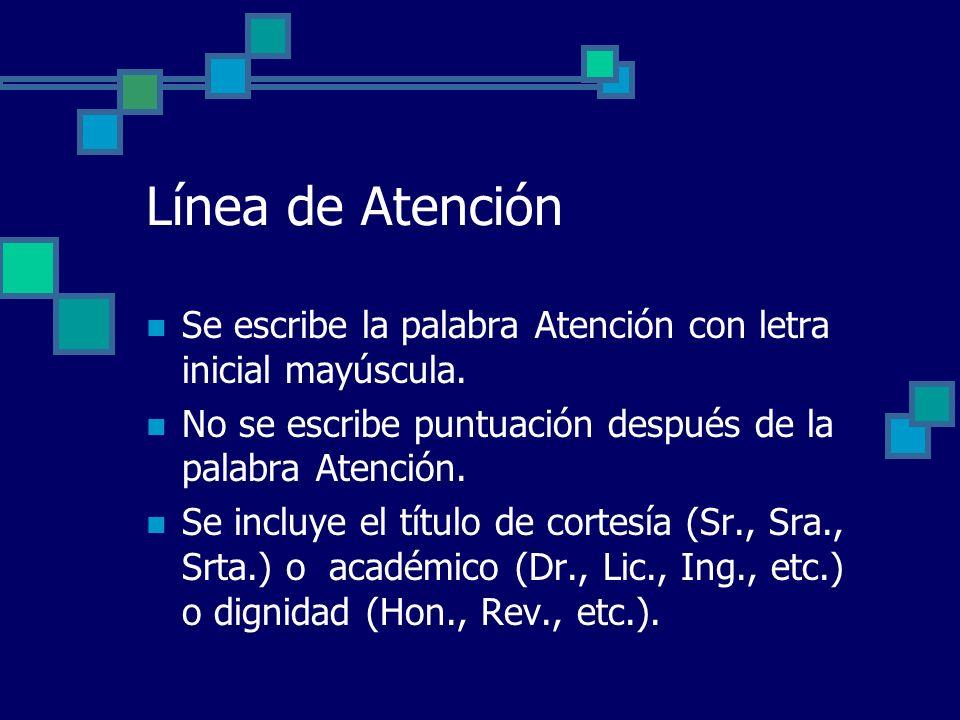 Línea de Atención Se escribe la palabra Atención con letra inicial mayúscula. No se escribe puntuación después de la palabra Atención. Se incluye el t