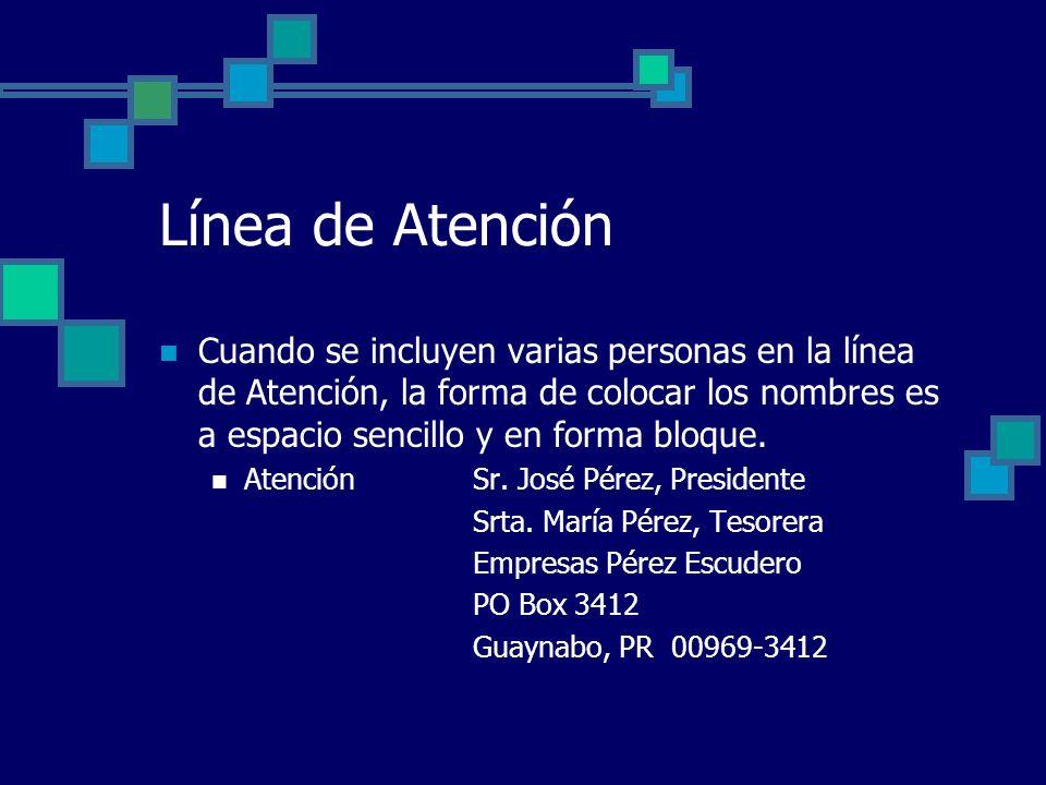 Línea de Atención Cuando se incluyen varias personas en la línea de Atención, la forma de colocar los nombres es a espacio sencillo y en forma bloque.