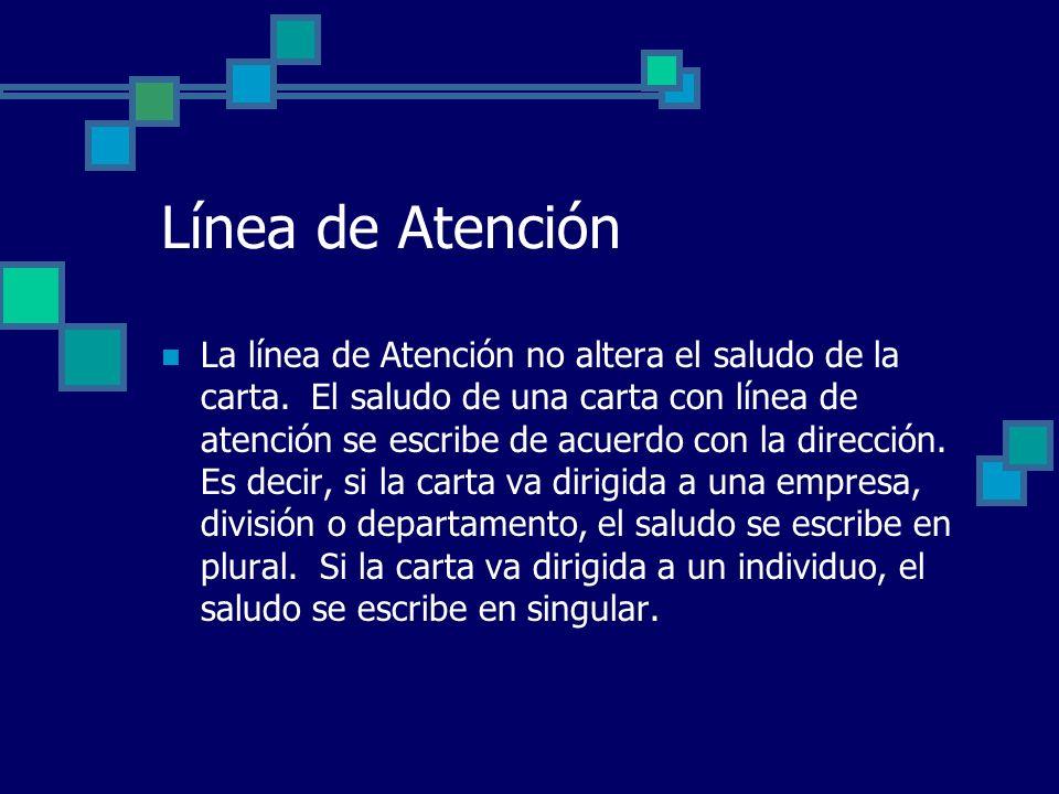 Línea de Atención La línea de Atención no altera el saludo de la carta. El saludo de una carta con línea de atención se escribe de acuerdo con la dire
