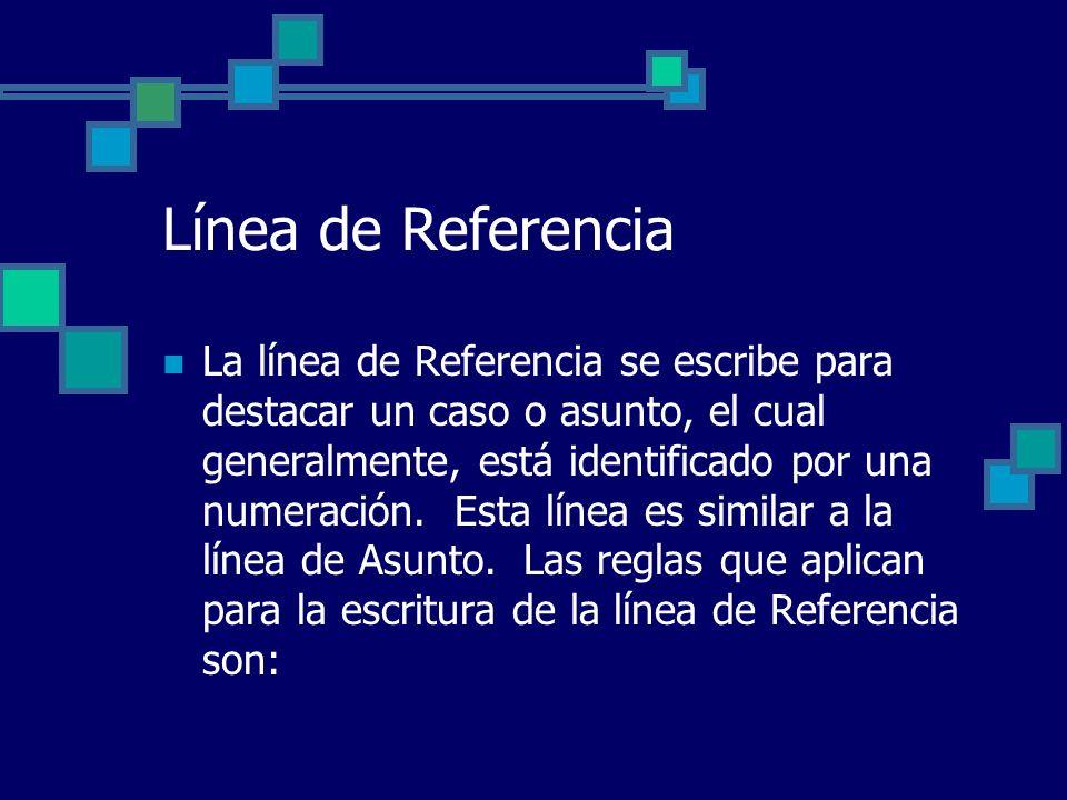 Línea de Referencia La línea de Referencia se escribe para destacar un caso o asunto, el cual generalmente, está identificado por una numeración. Esta
