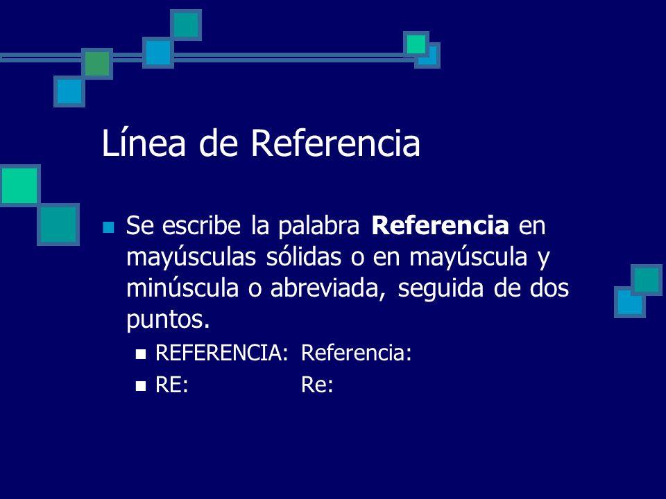 Línea de Referencia Se escribe la palabra Referencia en mayúsculas sólidas o en mayúscula y minúscula o abreviada, seguida de dos puntos. REFERENCIA:R