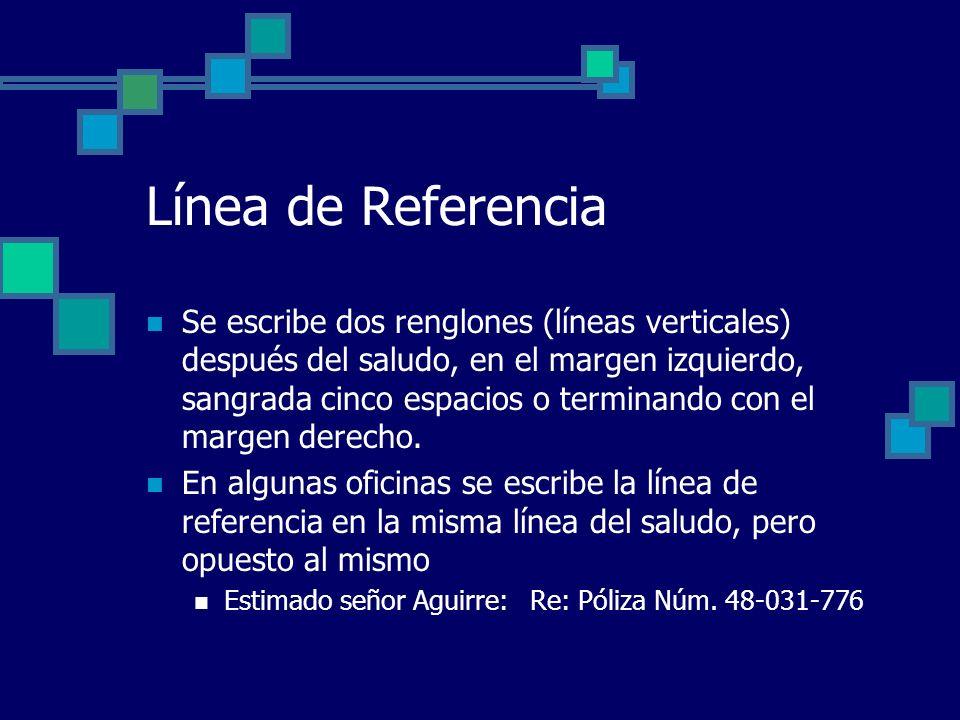Línea de Referencia Se escribe dos renglones (líneas verticales) después del saludo, en el margen izquierdo, sangrada cinco espacios o terminando con