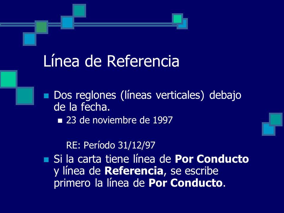 Línea de Referencia Dos reglones (líneas verticales) debajo de la fecha. 23 de noviembre de 1997 RE: Período 31/12/97 Si la carta tiene línea de Por C
