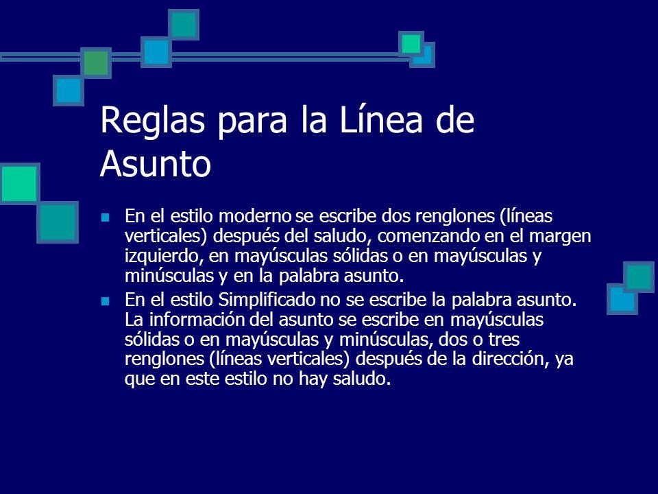 Reglas para la Línea de Asunto En el estilo moderno se escribe dos renglones (líneas verticales) después del saludo, comenzando en el margen izquierdo