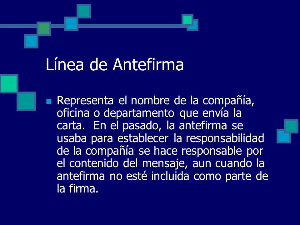 Línea de Antefirma Representa el nombre de la compañía, oficina o departamento que envía la carta. En el pasado, la antefirma se usaba para establecer