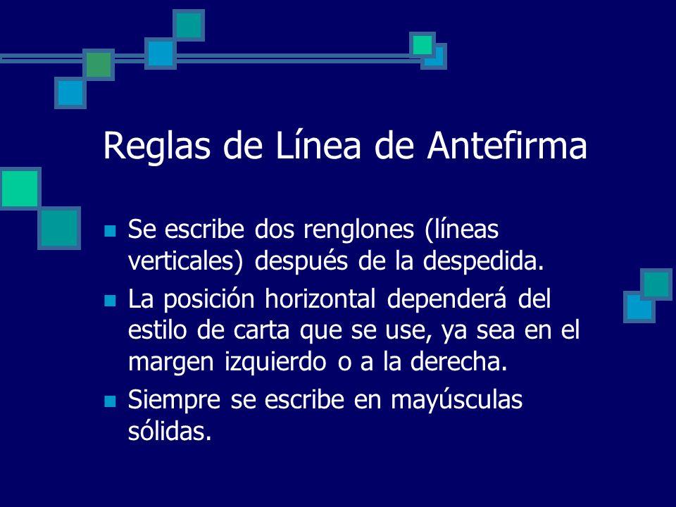 Reglas de Línea de Antefirma Se escribe dos renglones (líneas verticales) después de la despedida. La posición horizontal dependerá del estilo de cart