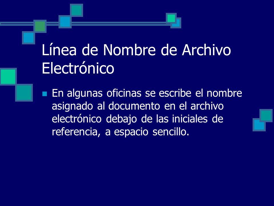 Línea de Nombre de Archivo Electrónico En algunas oficinas se escribe el nombre asignado al documento en el archivo electrónico debajo de las iniciale
