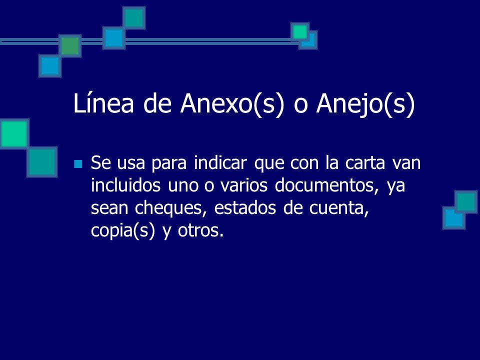 Línea de Anexo(s) o Anejo(s) Se usa para indicar que con la carta van incluidos uno o varios documentos, ya sean cheques, estados de cuenta, copia(s)
