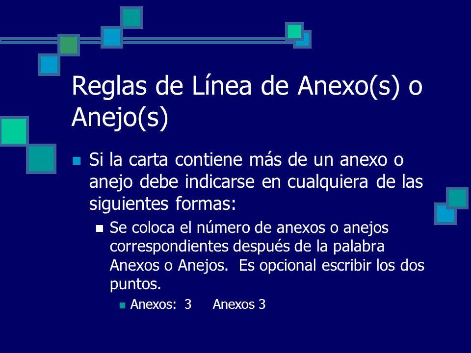 Reglas de Línea de Anexo(s) o Anejo(s) Si la carta contiene más de un anexo o anejo debe indicarse en cualquiera de las siguientes formas: Se coloca e