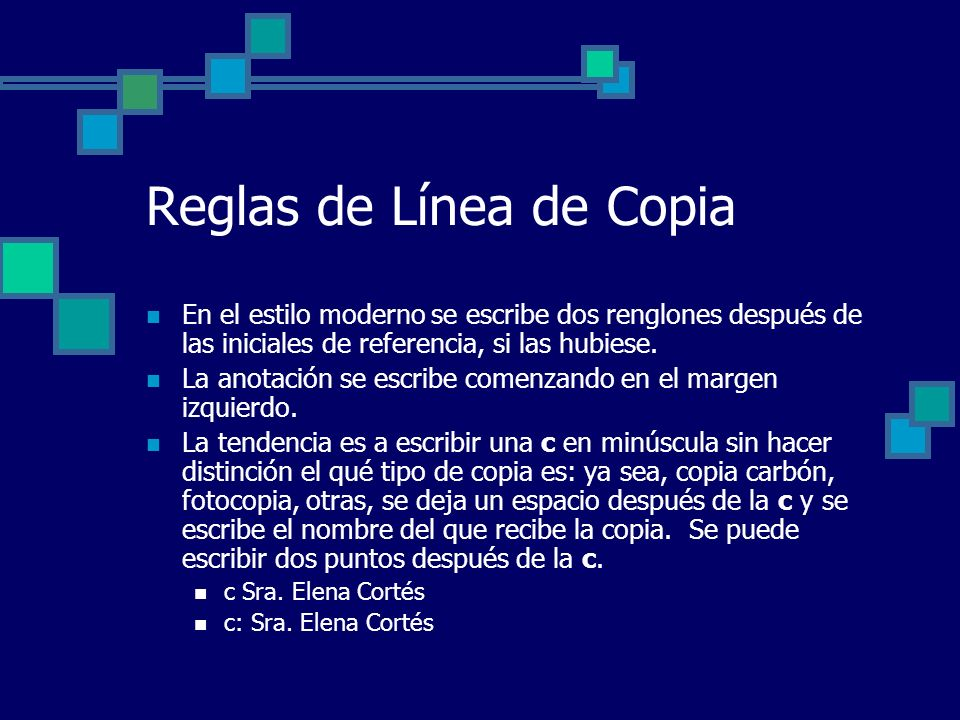Reglas de Línea de Copia En el estilo moderno se escribe dos renglones después de las iniciales de referencia, si las hubiese. La anotación se escribe
