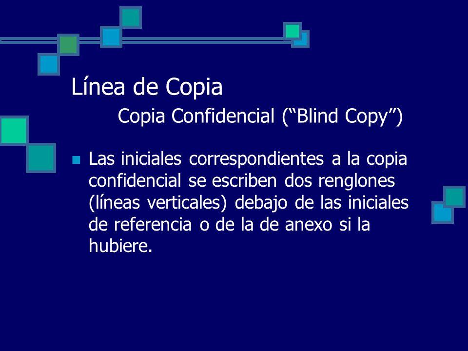 Línea de Copia Copia Confidencial (Blind Copy) Las iniciales correspondientes a la copia confidencial se escriben dos renglones (líneas verticales) de