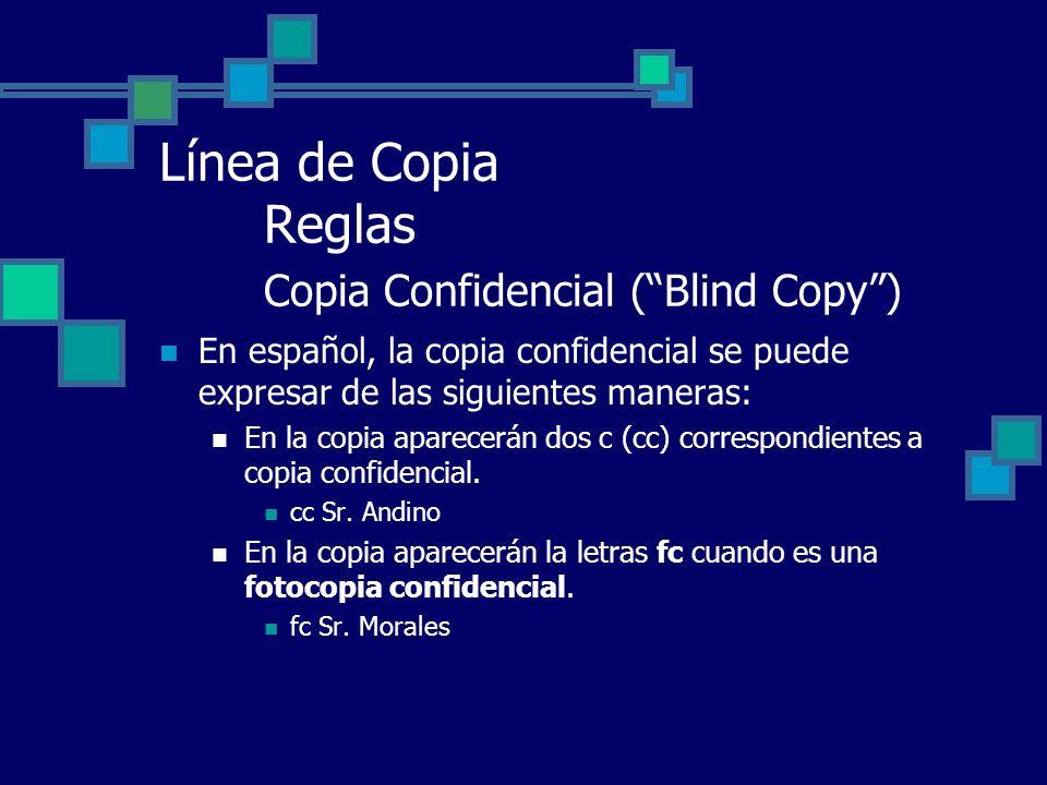 Línea de Copia Reglas Copia Confidencial (Blind Copy) En español, la copia confidencial se puede expresar de las siguientes maneras: En la copia apare