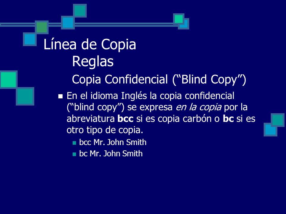 Línea de Copia Reglas Copia Confidencial (Blind Copy) En el idioma Inglés la copia confidencial (blind copy) se expresa en la copia por la abreviatura