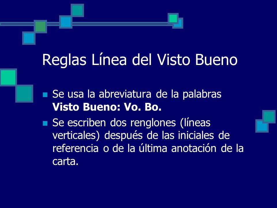Reglas Línea del Visto Bueno Se usa la abreviatura de la palabras Visto Bueno: Vo. Bo. Se escriben dos renglones (líneas verticales) después de las in