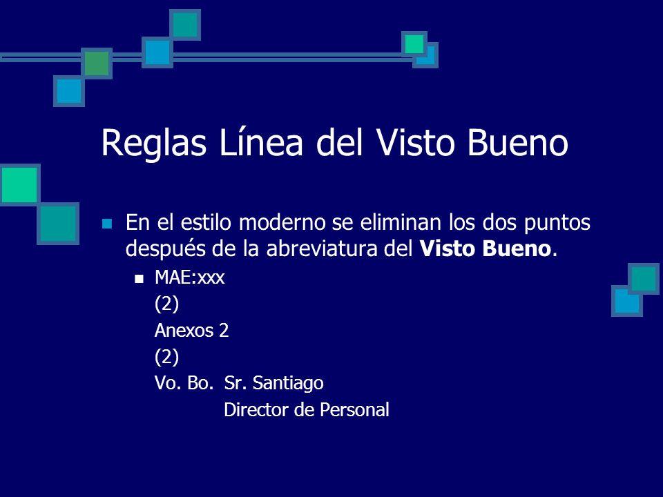 Reglas Línea del Visto Bueno En el estilo moderno se eliminan los dos puntos después de la abreviatura del Visto Bueno. MAE:xxx (2) Anexos 2 (2) Vo. B