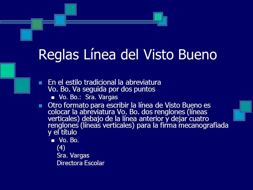 Reglas Línea del Visto Bueno En el estilo tradicional la abreviatura Vo. Bo. Va seguida por dos puntos Vo. Bo.: Sra. Vargas Otro formato para escribir