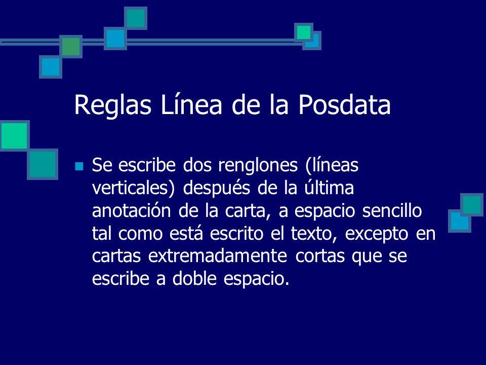 Reglas Línea de la Posdata Se escribe dos renglones (líneas verticales) después de la última anotación de la carta, a espacio sencillo tal como está e