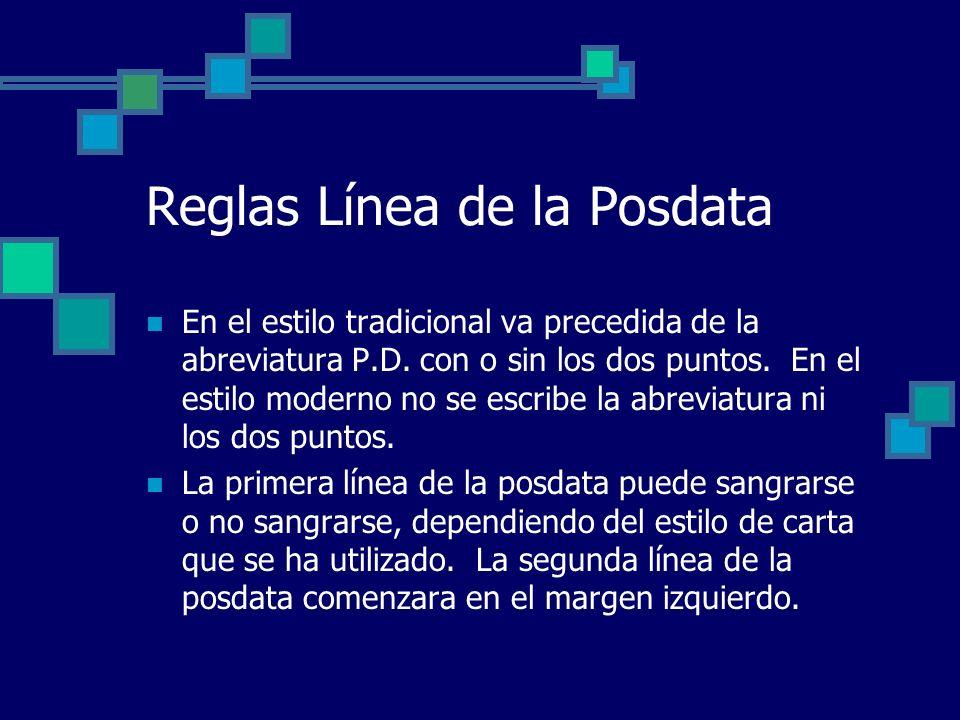 Reglas Línea de la Posdata En el estilo tradicional va precedida de la abreviatura P.D. con o sin los dos puntos. En el estilo moderno no se escribe l