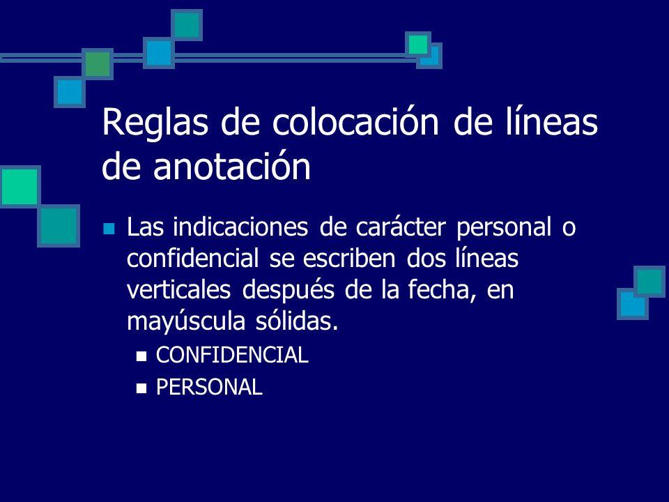 Reglas de colocación de líneas de anotación Las indicaciones de carácter personal o confidencial se escriben dos líneas verticales después de la fecha